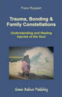 FRANZ_RUPERT_Trauma,_Bonding_&_Family_Constellations